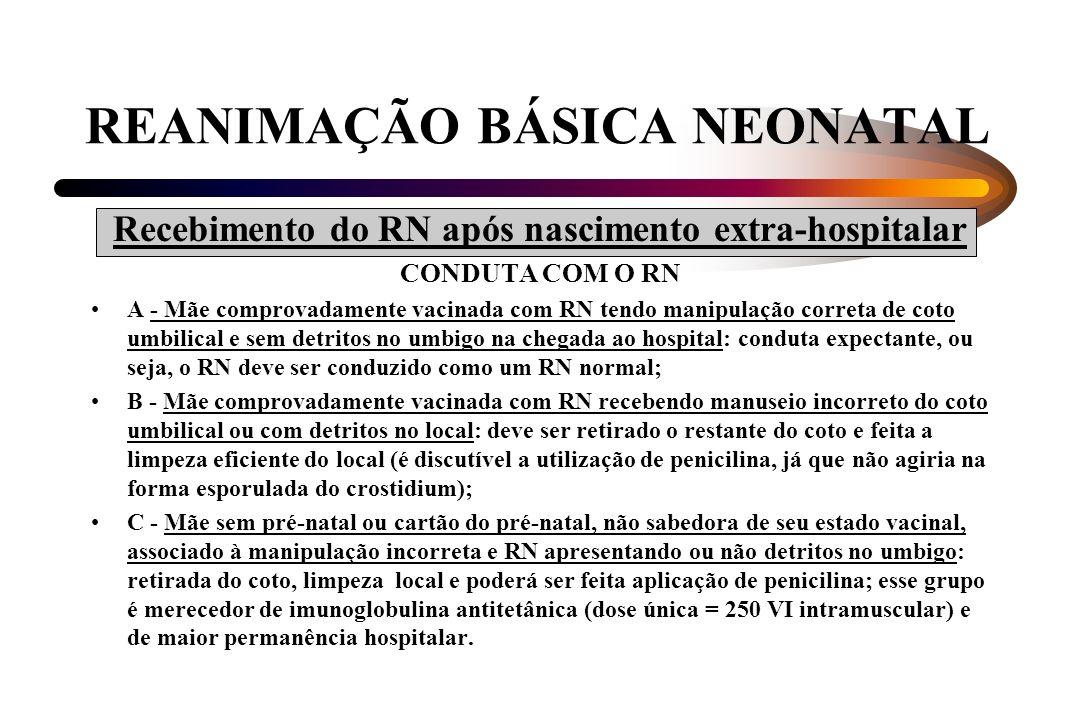 REANIMAÇÃO BÁSICA NEONATAL Recebimento do RN após nascimento extra-hospitalar CONDUTA COM O RN A - Mãe comprovadamente vacinada com RN tendo manipulaç