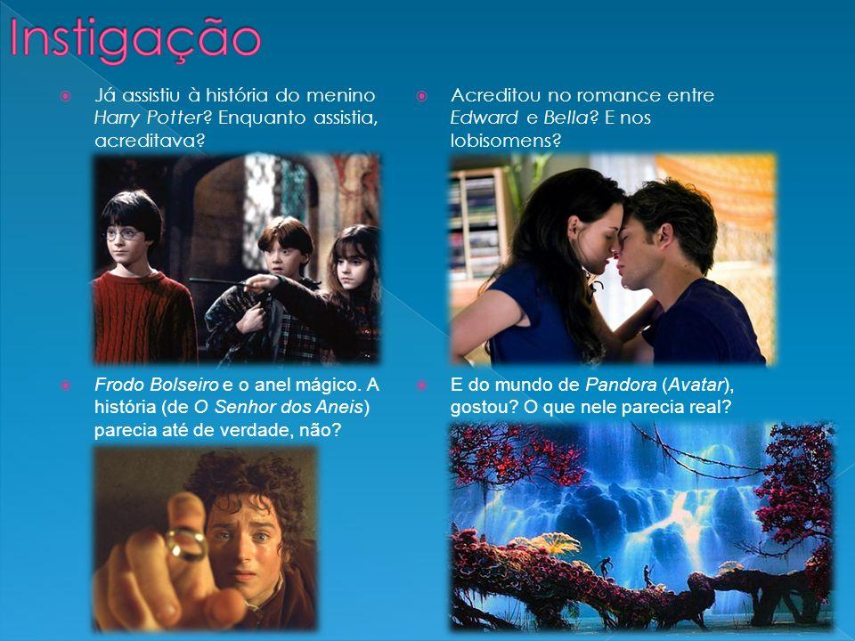 Já assistiu à história do menino Harry Potter? Enquanto assistia, acreditava? Acreditou no romance entre Edward e Bella? E nos lobisomens? Frodo Bolse