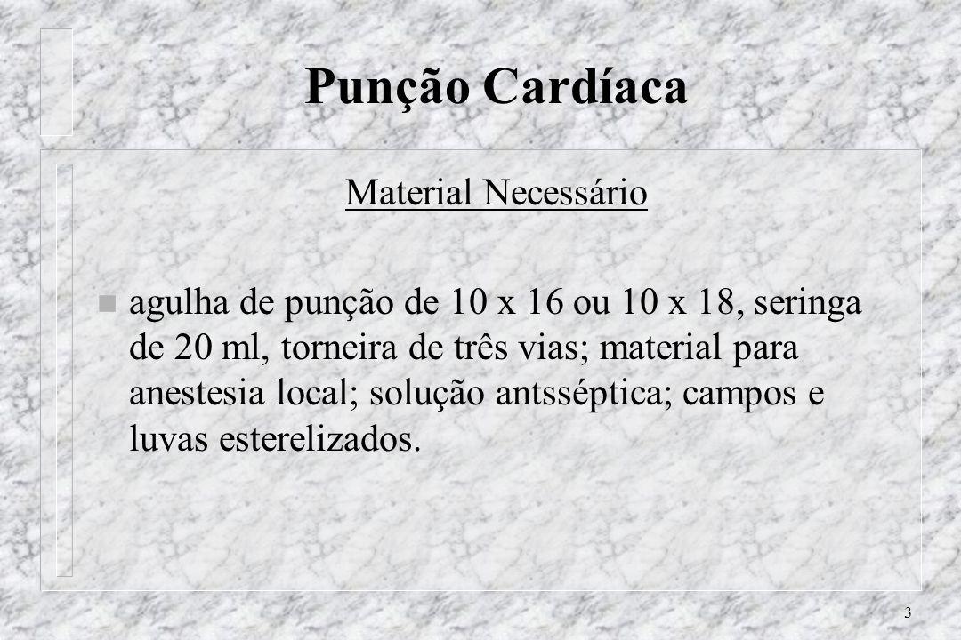 3 Punção Cardíaca Material Necessário n agulha de punção de 10 x 16 ou 10 x 18, seringa de 20 ml, torneira de três vias; material para anestesia local