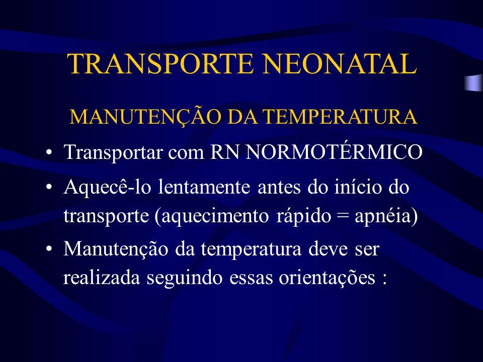 TRANSPORTE NEONATAL MANUTENÇÃO DA TEMPERATURA Transportar com RN NORMOTÉRMICO Aquecê-lo lentamente antes do início do transporte (aquecimento rápido =