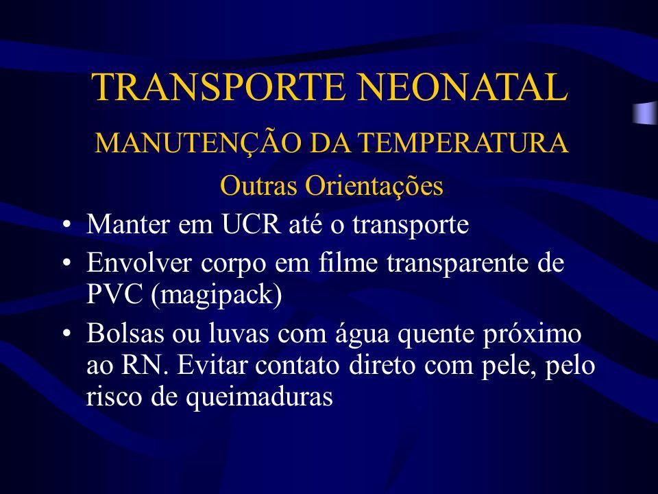 TRANSPORTE NEONATAL MANUTENÇÃO DA TEMPERATURA Outras Orientações Manter em UCR até o transporte Envolver corpo em filme transparente de PVC (magipack)