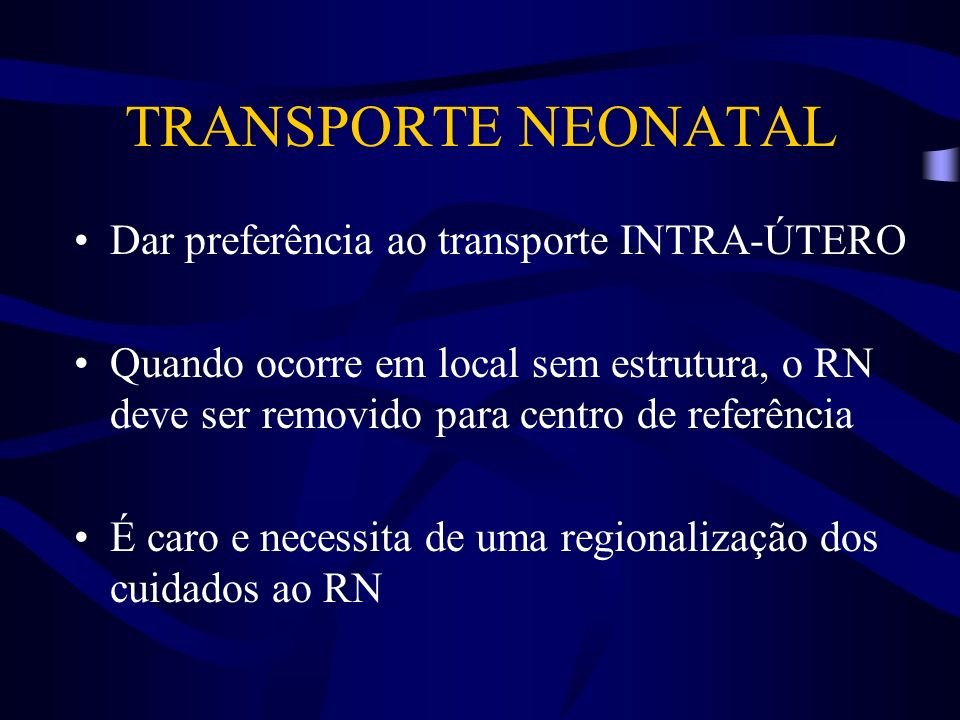 TRANSPORTE NEONATAL TRANSPORTE NÃO HÁ NECESSIDADE DE VELOCIDADES EXCESSIVAS SE PACIENTE ESTIVER ESTABILIZADO VELOCIDADE DE 60 KM/H, SEM CONTRAMÃO OU DESRESPEITO AOS SINAIS SÃO SEGUROS APÓS COLOCAR RN NA AMBULÂNCIA UTILIZAR A FONTE DE O2 E ELÉTRICA DA PRÓPRIA AMBULÂNCIA