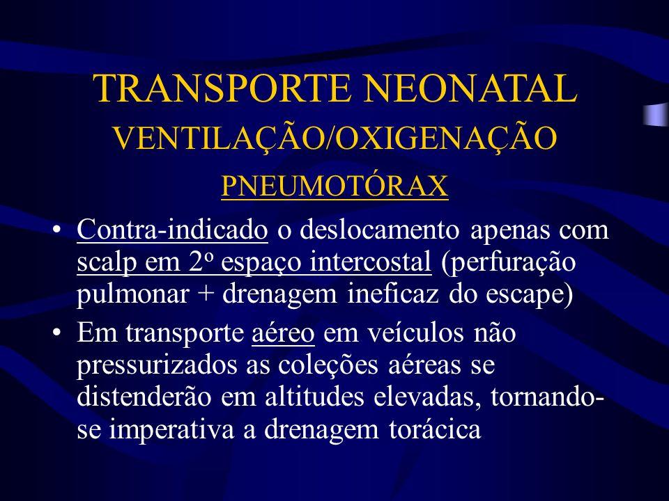 TRANSPORTE NEONATAL VENTILAÇÃO/OXIGENAÇÃO PNEUMOTÓRAX Contra-indicado o deslocamento apenas com scalp em 2 o espaço intercostal (perfuração pulmonar +