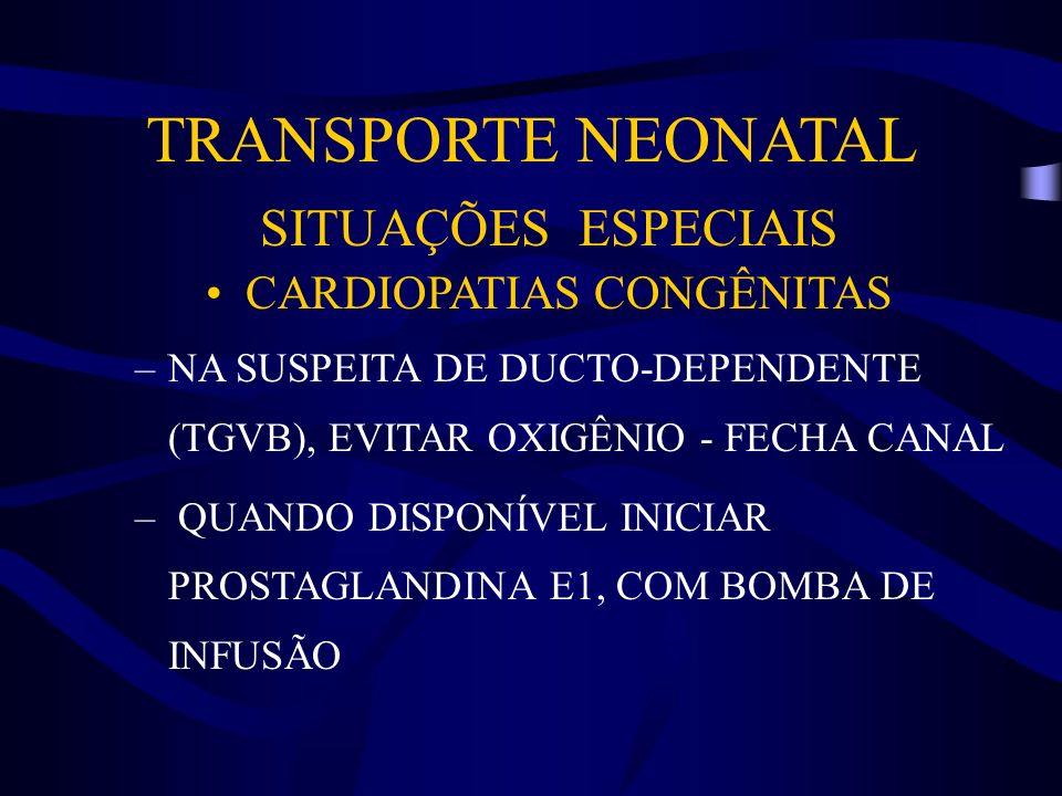 TRANSPORTE NEONATAL SITUAÇÕES ESPECIAIS CARDIOPATIAS CONGÊNITAS –NA SUSPEITA DE DUCTO-DEPENDENTE (TGVB), EVITAR OXIGÊNIO - FECHA CANAL – QUANDO DISPON
