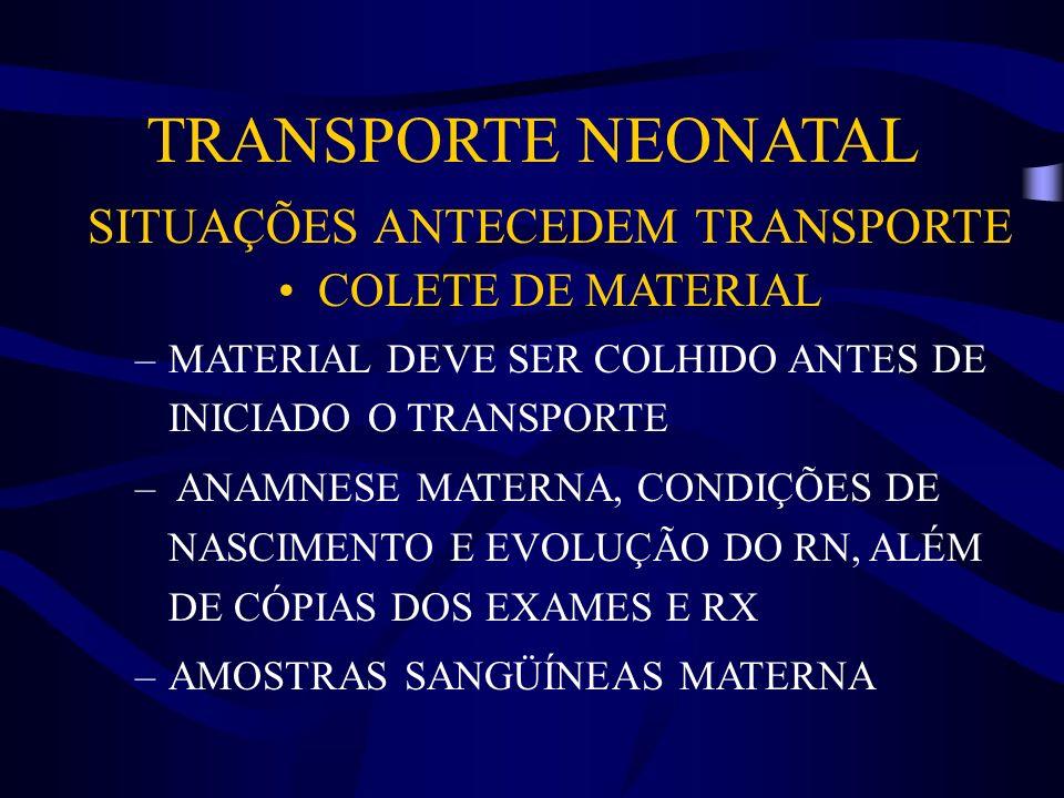 TRANSPORTE NEONATAL SITUAÇÕES ANTECEDEM TRANSPORTE COLETE DE MATERIAL –MATERIAL DEVE SER COLHIDO ANTES DE INICIADO O TRANSPORTE – ANAMNESE MATERNA, CO
