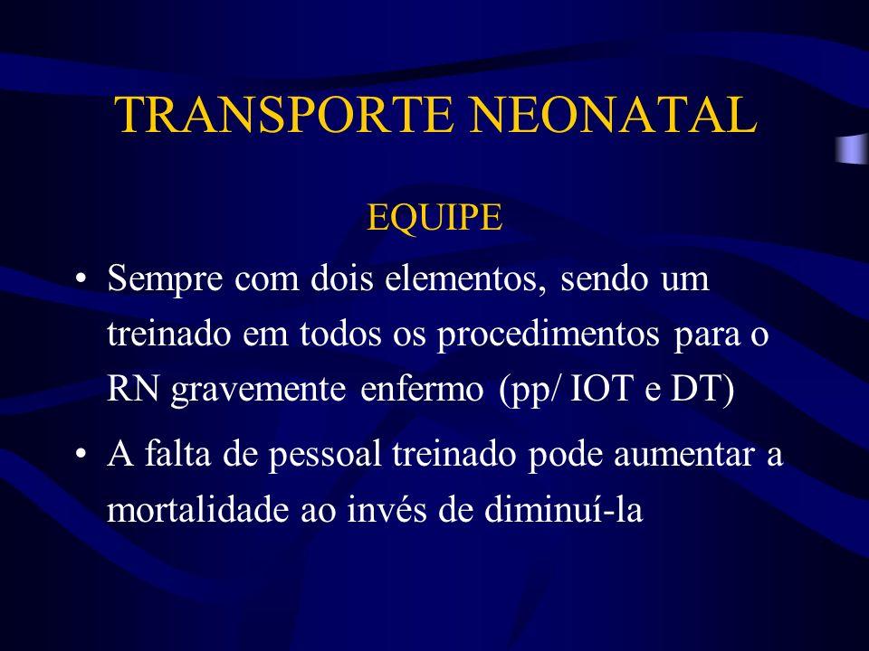 TRANSPORTE NEONATAL EQUIPE Sempre com dois elementos, sendo um treinado em todos os procedimentos para o RN gravemente enfermo (pp/ IOT e DT) A falta