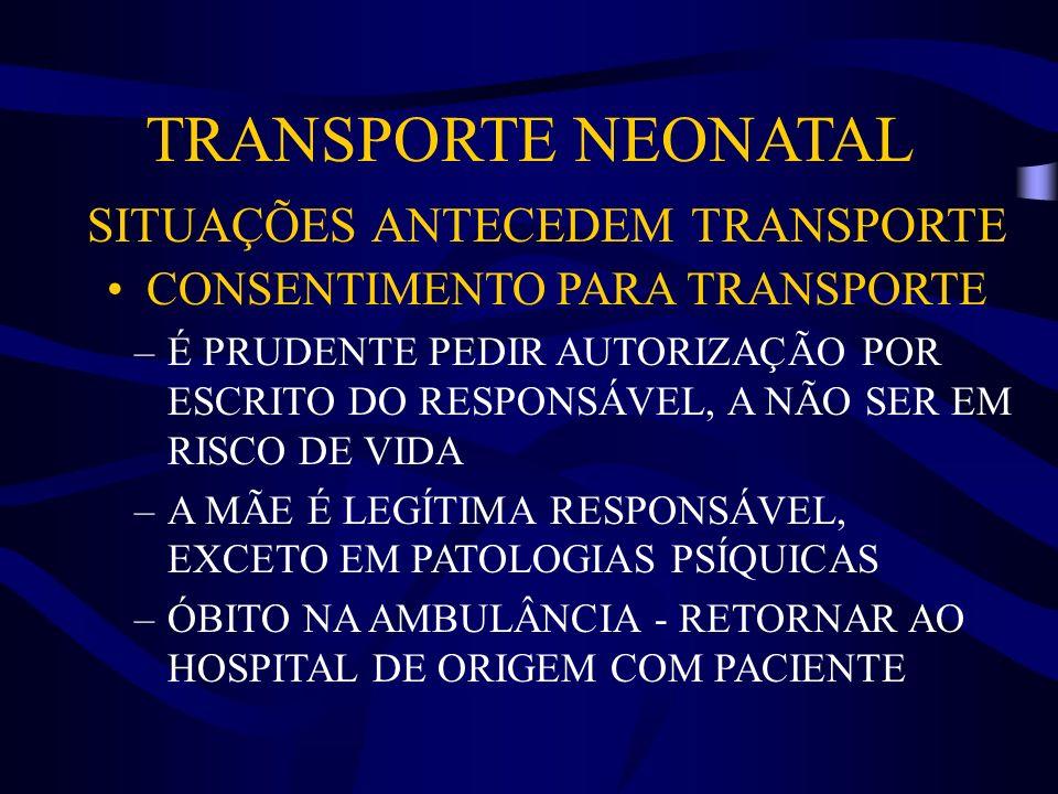 TRANSPORTE NEONATAL SITUAÇÕES ANTECEDEM TRANSPORTE CONSENTIMENTO PARA TRANSPORTE –É PRUDENTE PEDIR AUTORIZAÇÃO POR ESCRITO DO RESPONSÁVEL, A NÃO SER E