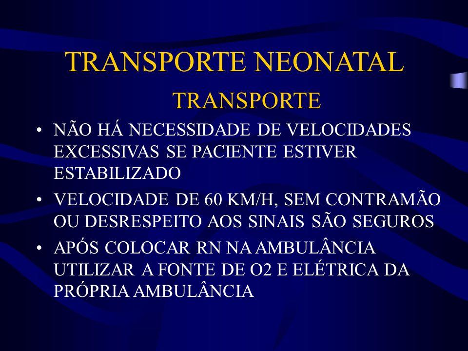 TRANSPORTE NEONATAL TRANSPORTE NÃO HÁ NECESSIDADE DE VELOCIDADES EXCESSIVAS SE PACIENTE ESTIVER ESTABILIZADO VELOCIDADE DE 60 KM/H, SEM CONTRAMÃO OU D