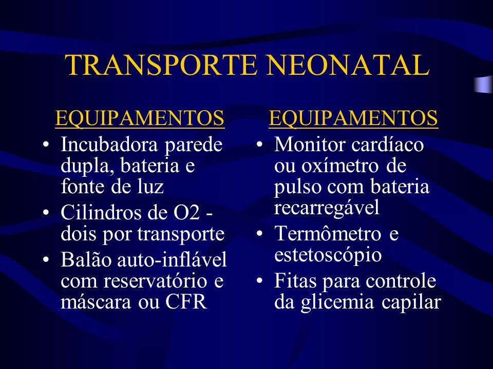 TRANSPORTE NEONATAL EQUIPAMENTOS Incubadora parede dupla, bateria e fonte de luz Cilindros de O2 - dois por transporte Balão auto-inflável com reserva