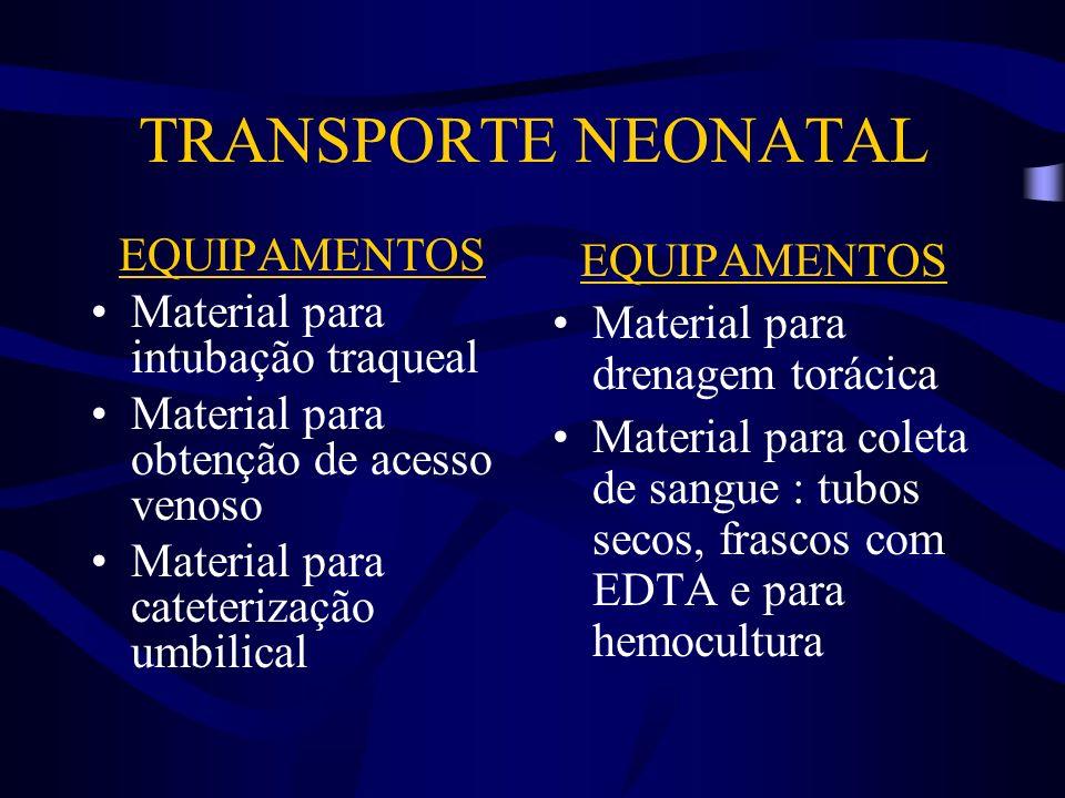 TRANSPORTE NEONATAL EQUIPAMENTOS Material para intubação traqueal Material para obtenção de acesso venoso Material para cateterização umbilical EQUIPA