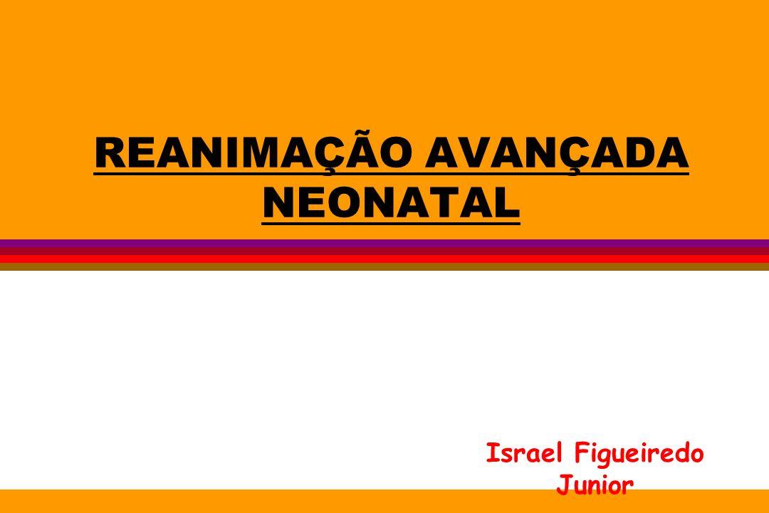 REANIMAÇÃO AVANÇADA NEONATAL Israel Figueiredo Junior