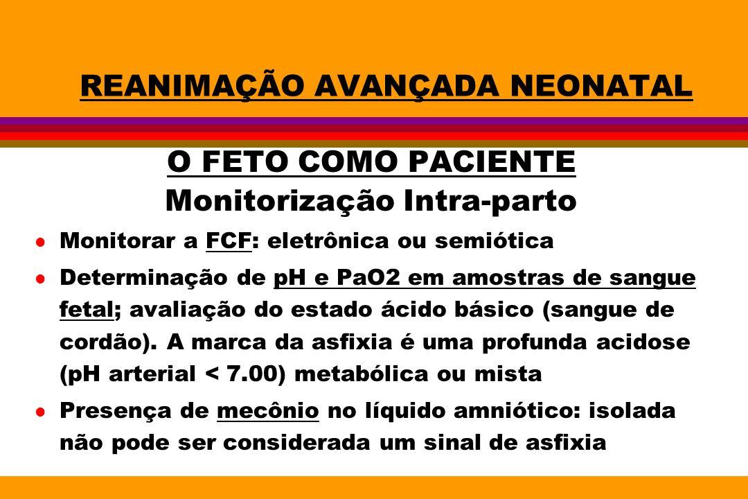 REANIMAÇÃO AVANÇADA NEONATAL O FETO COMO PACIENTE Monitorização Intra-parto l Monitorar a FCF: eletrônica ou semiótica l Determinação de pH e PaO2 em