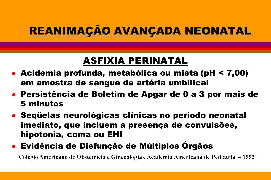 REANIMAÇÃO AVANÇADA NEONATAL ASFIXIA PERINATAL l Acidemia profunda, metabólica ou mista (pH < 7,00) em amostra de sangue de artéria umbilical l Persis
