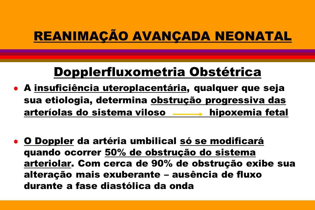 REANIMAÇÃO AVANÇADA NEONATAL Dopplerfluxometria Obstétrica l A insuficiência uteroplacentária, qualquer que seja sua etiologia, determina obstrução pr