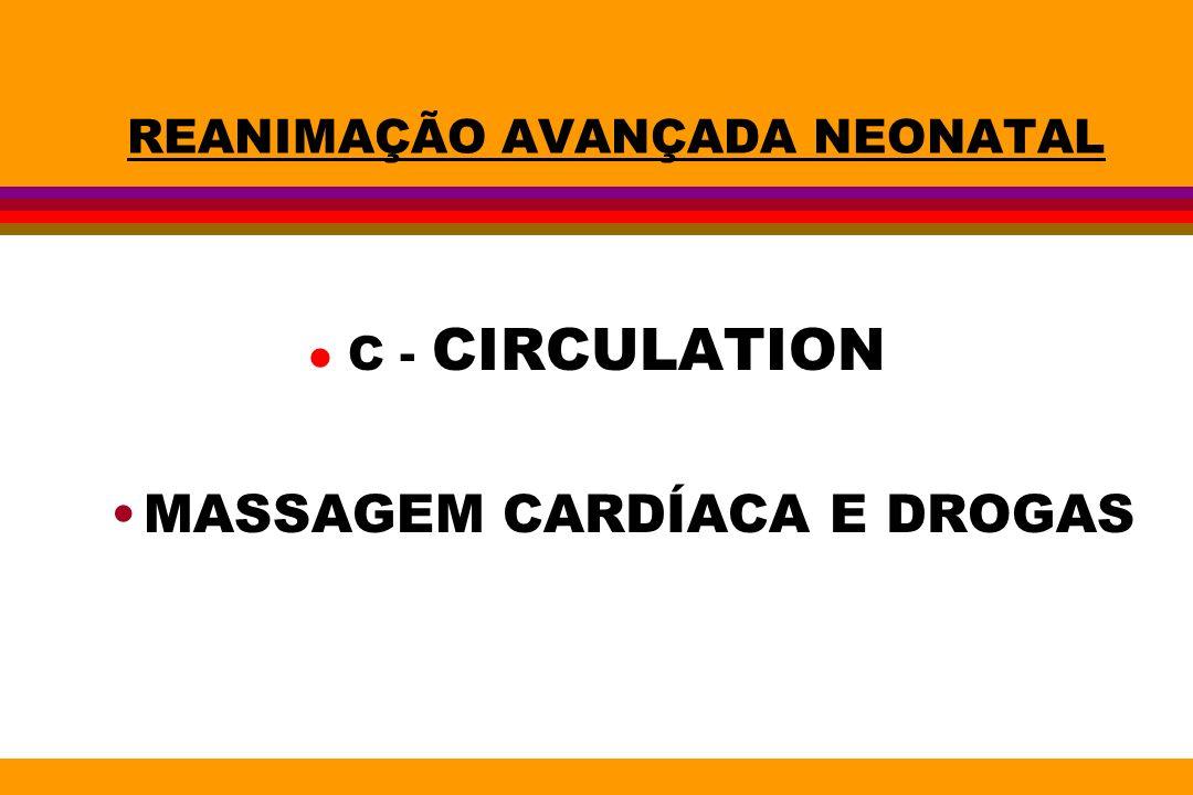 REANIMAÇÃO AVANÇADA NEONATAL l C - CIRCULATION MASSAGEM CARDÍACA E DROGAS