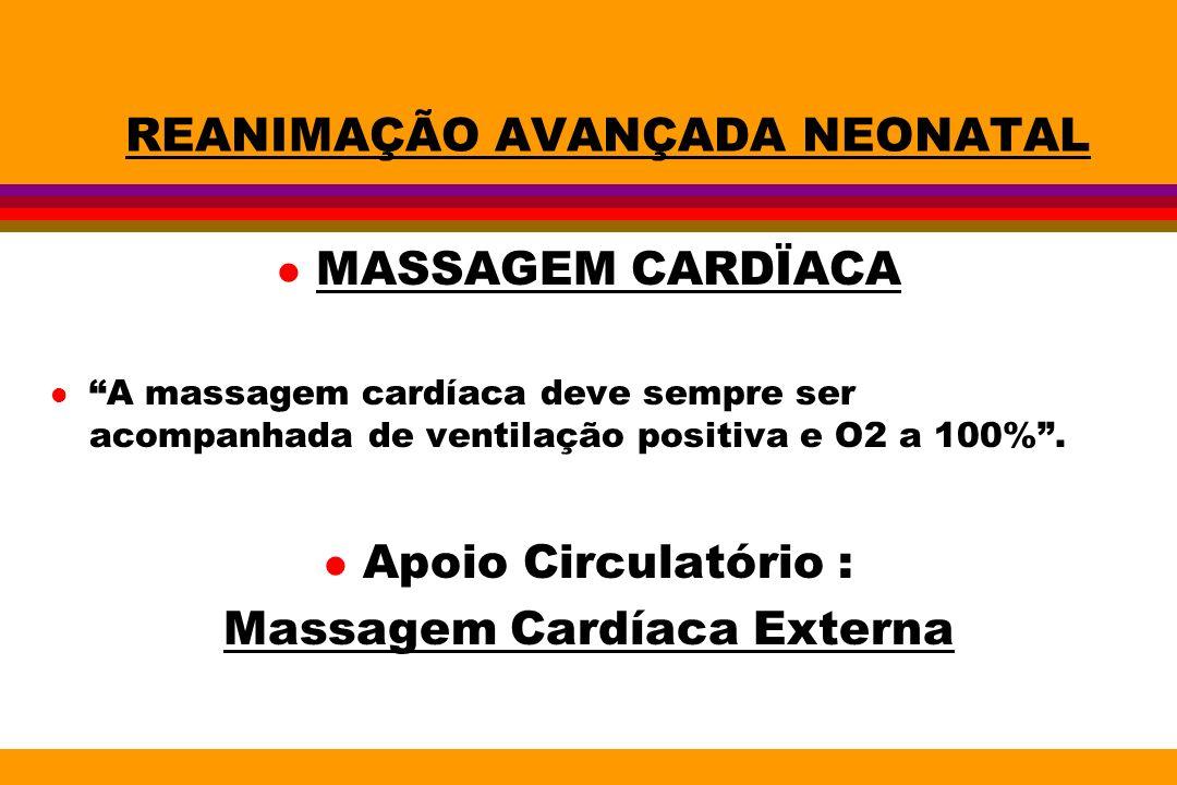 REANIMAÇÃO AVANÇADA NEONATAL l MASSAGEM CARDÏACA lA massagem cardíaca deve sempre ser acompanhada de ventilação positiva e O2 a 100%. l Apoio Circulat