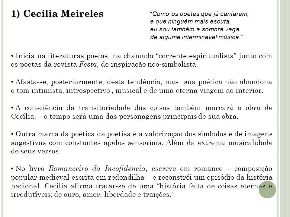 1) Cecília Meireles Inicia na literaturas poetas na chamada corrente espiritualista junto com os poetas da revista Festa, de inspiração neo-simbolista