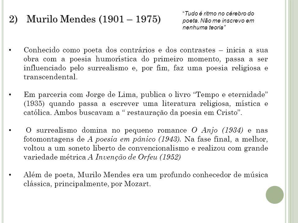 2) Murilo Mendes (1901 – 1975) Conhecido como poeta dos contrários e dos contrastes – inicia a sua obra com a poesia humorística do primeiro momento,