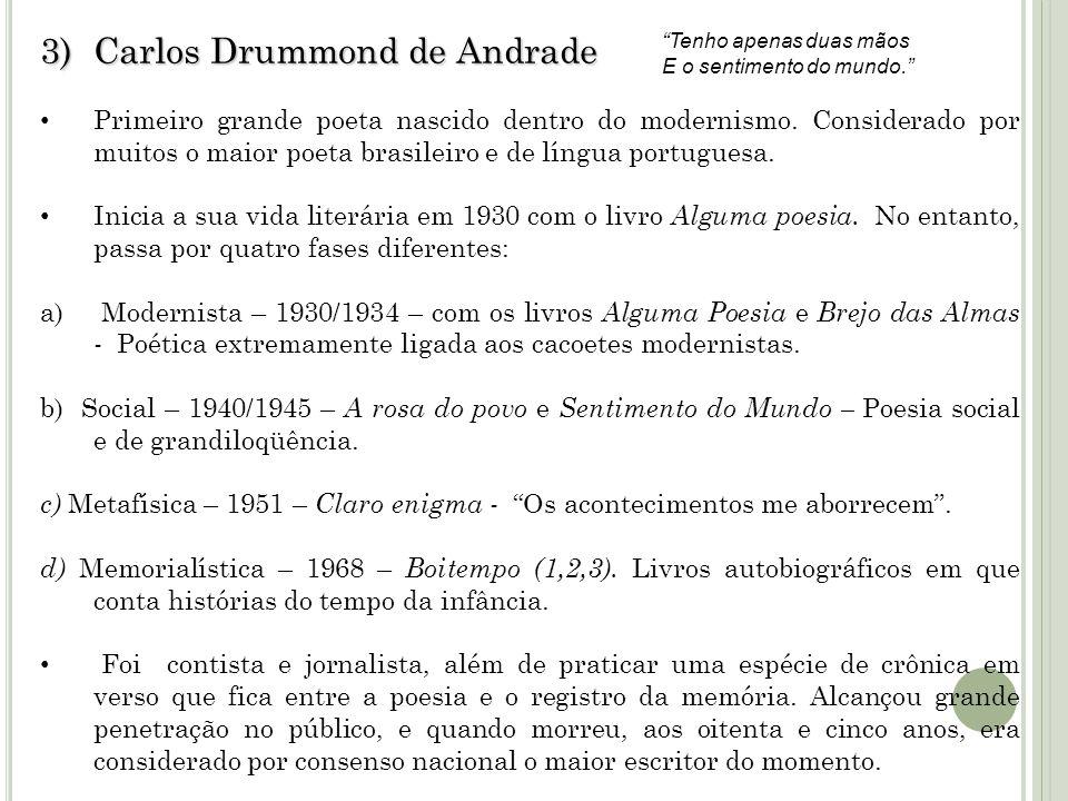3)Carlos Drummond de Andrade Primeiro grande poeta nascido dentro do modernismo. Considerado por muitos o maior poeta brasileiro e de língua portugues