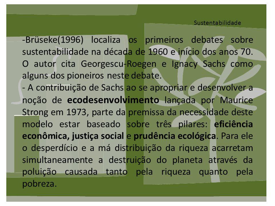 Sustentabilidade -Brüseke(1996) localiza os primeiros debates sobre sustentabilidade na década de 1960 e início dos anos 70. O autor cita Georgescu-Ro