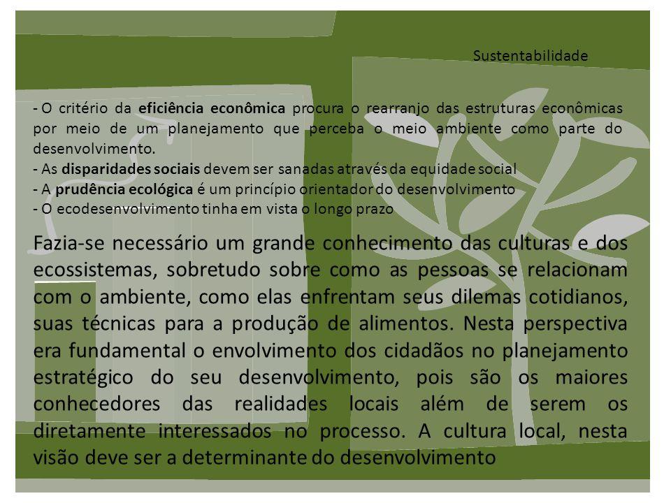 Sustentabilidade Sachs (1986) defendia o pluralismo tecnológico, envolvendo tanto as tecnologias tradicionais como inovações adequadas, escolhidas com critério.
