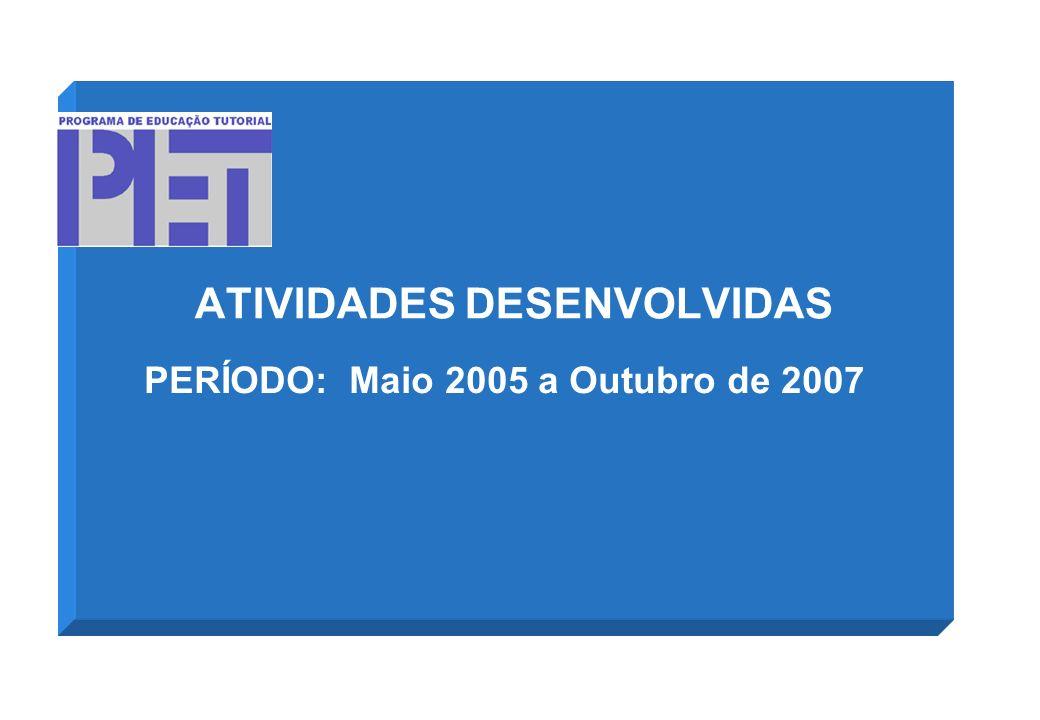ATIVIDADES DESENVOLVIDAS PERÍODO: Maio 2005 a Outubro de 2007