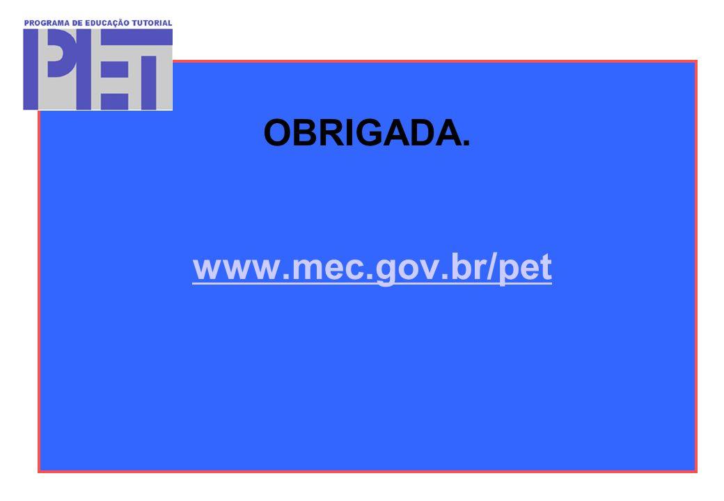 OBRIGADA. www.mec.gov.br/petwww.mec.gov.br/pet
