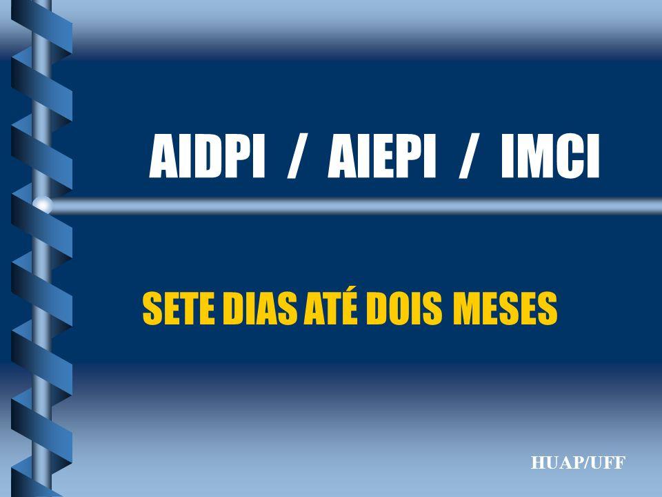 AIDPI / AIEPI / IMCI SETE DIAS ATÉ DOIS MESES HUAP/UFF