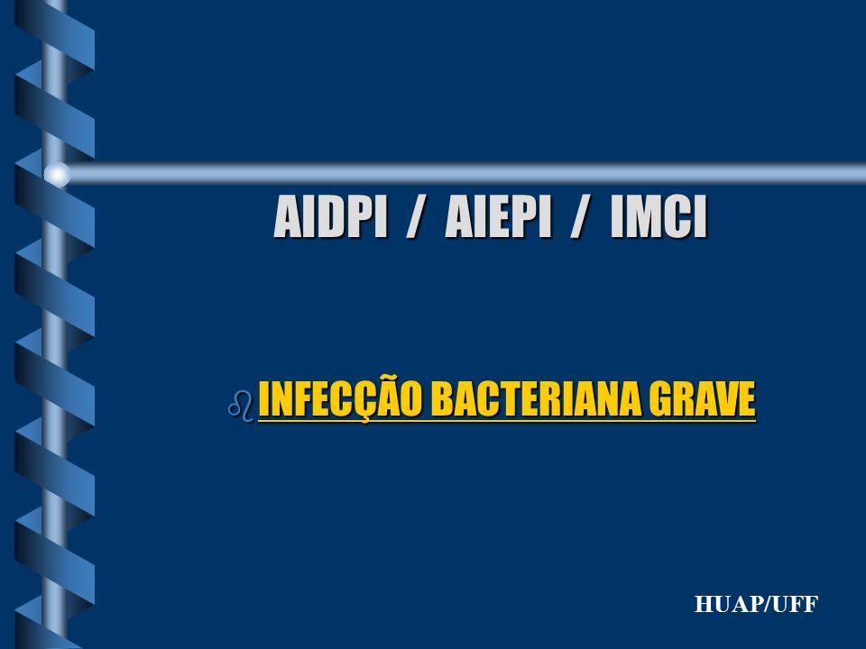AIDPI / AIEPI / IMCI b INFECÇÃO BACTERIANA GRAVE HUAP/UFF