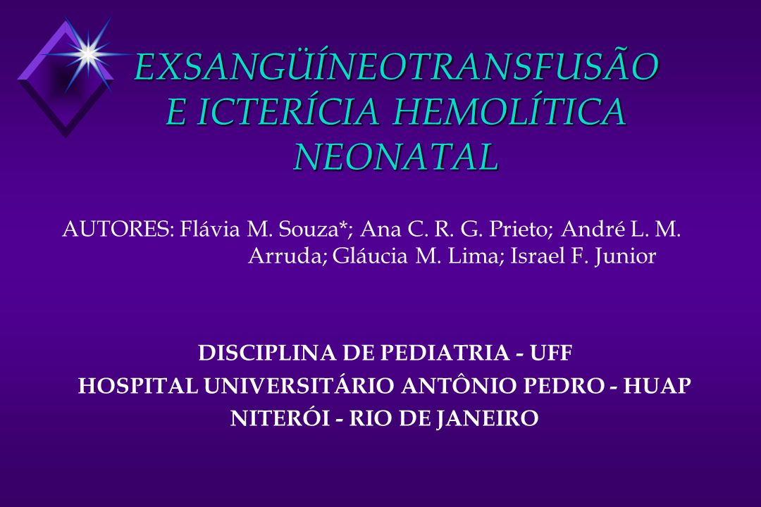 EXSANGÜÍNEOTRANSFUSÃO E ICTERÍCIA HEMOLÍTICA NEONATAL AUTORES: Flávia M. Souza*; Ana C. R. G. Prieto; André L. M. Arruda; Gláucia M. Lima; Israel F. J