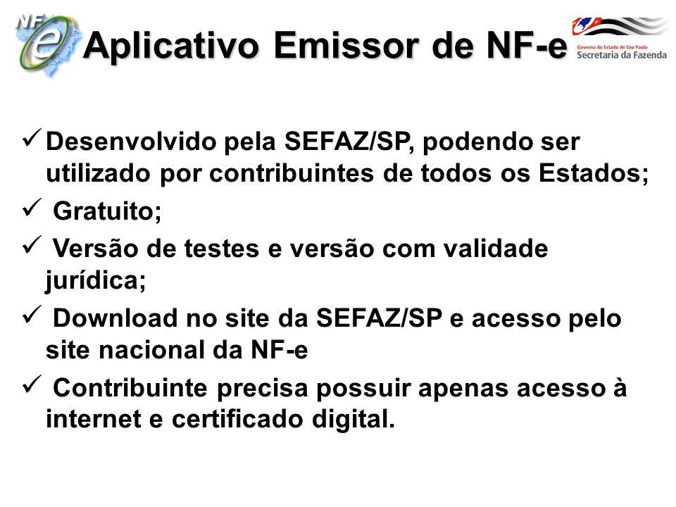 Aplicativo Emissor de NF-e Desenvolvido pela SEFAZ/SP, podendo ser utilizado por contribuintes de todos os Estados; Gratuito; Versão de testes e versã