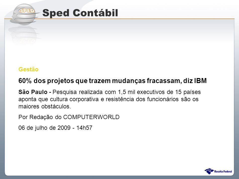 Sistema Público de Escrituração Digital Sped Contábil Gestão 60% dos projetos que trazem mudanças fracassam, diz IBM São Paulo - Pesquisa realizada co