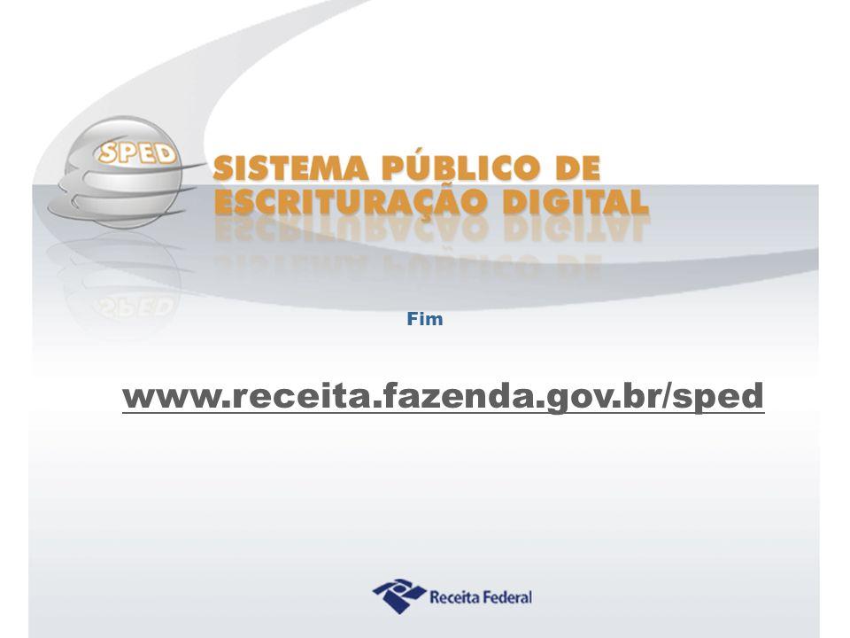 Sistema Público de Escrituração Digital www.receita.fazenda.gov.br/sped Fim