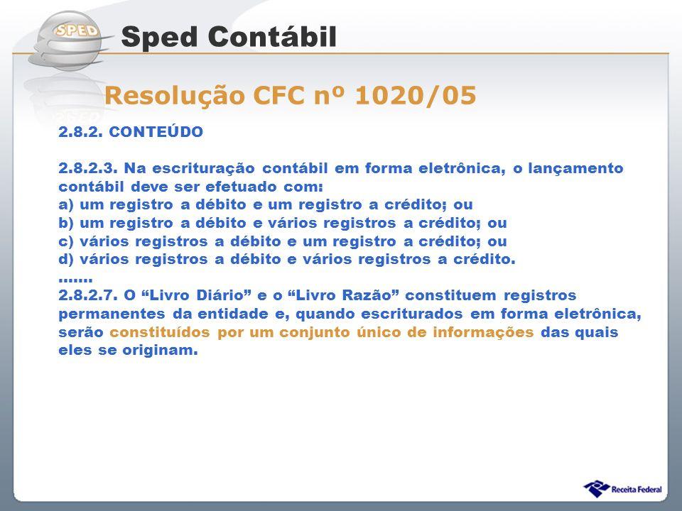 Sistema Público de Escrituração Digital 2.8.2. CONTEÚDO 2.8.2.3. Na escrituração contábil em forma eletrônica, o lançamento contábil deve ser efetuado