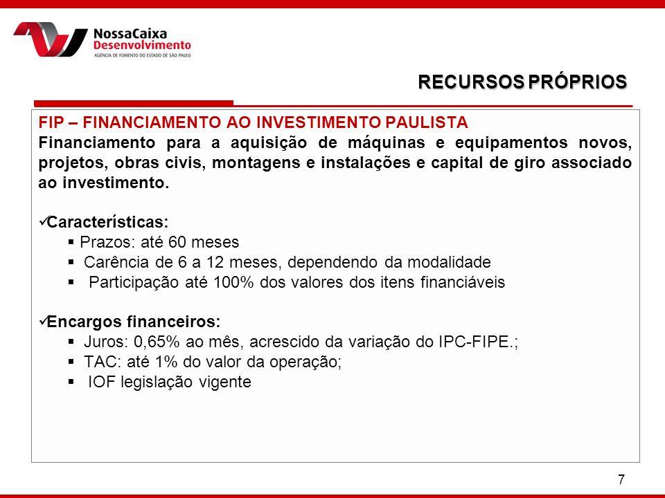 7 FIP – FINANCIAMENTO AO INVESTIMENTO PAULISTA Financiamento para a aquisição de máquinas e equipamentos novos, projetos, obras civis, montagens e ins
