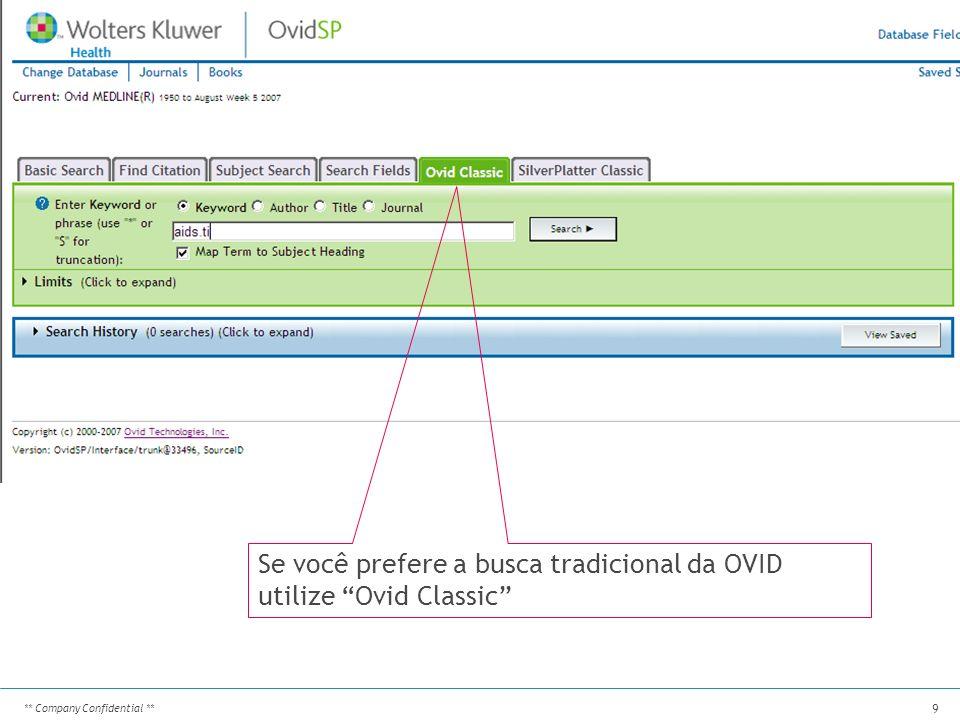 ** Company Confidential ** 9 Se você prefere a busca tradicional da OVID utilize Ovid Classic