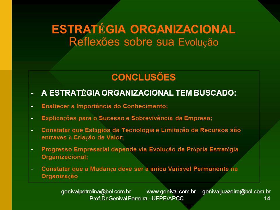 genivalpetrolina@bol.com.br www.genival.com.br genivaljuazeiro@bol.com.br Prof.Dr.Genival Ferreira - UFPE/APCC 14 ESTRAT É GIA ORGANIZACIONAL Reflexõe