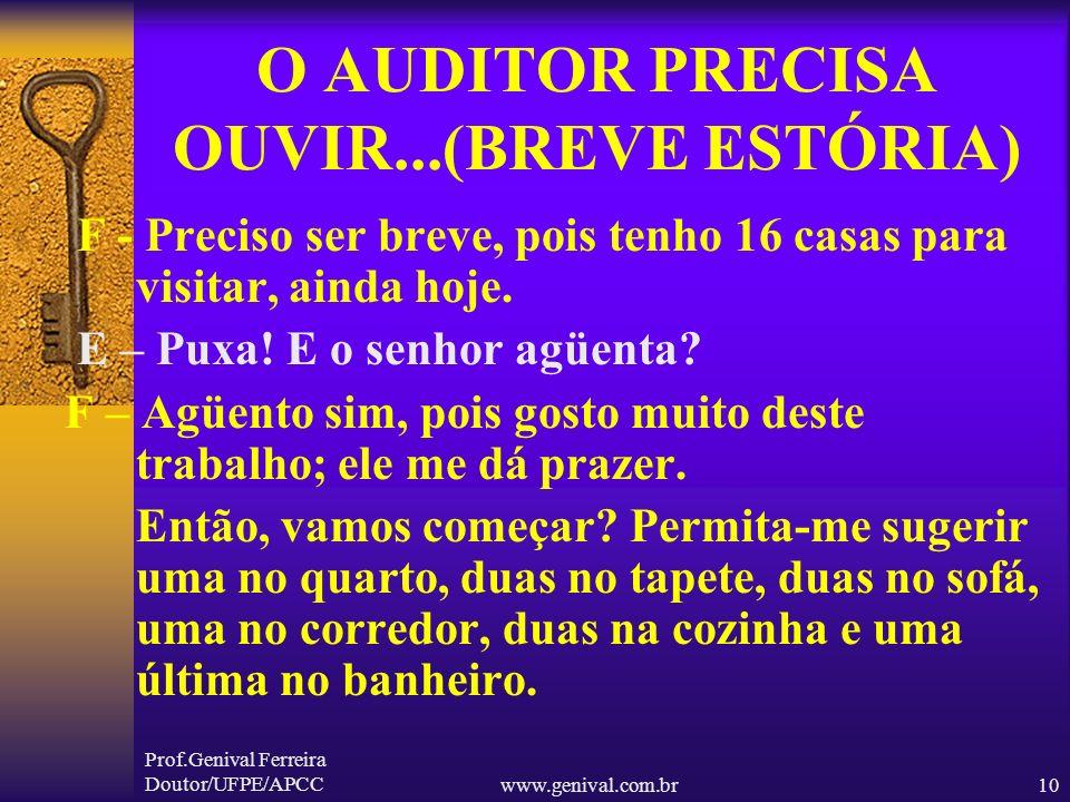 Prof.Genival Ferreira Doutor/UFPE/APCCwww.genival.com.br9 O AUDITOR PRECISA OUVIR...(BREVE ESTÓRIA) F – Seu marido está em casa? E – Não, ele foi trab
