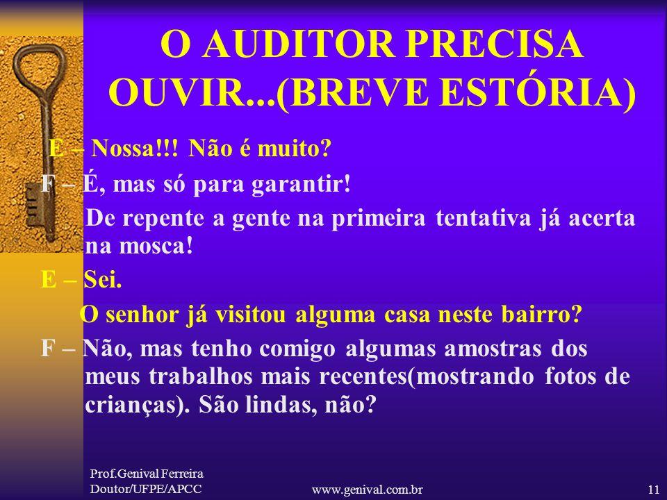 Prof.Genival Ferreira Doutor/UFPE/APCCwww.genival.com.br10 O AUDITOR PRECISA OUVIR...(BREVE ESTÓRIA) F - Preciso ser breve, pois tenho 16 casas para v