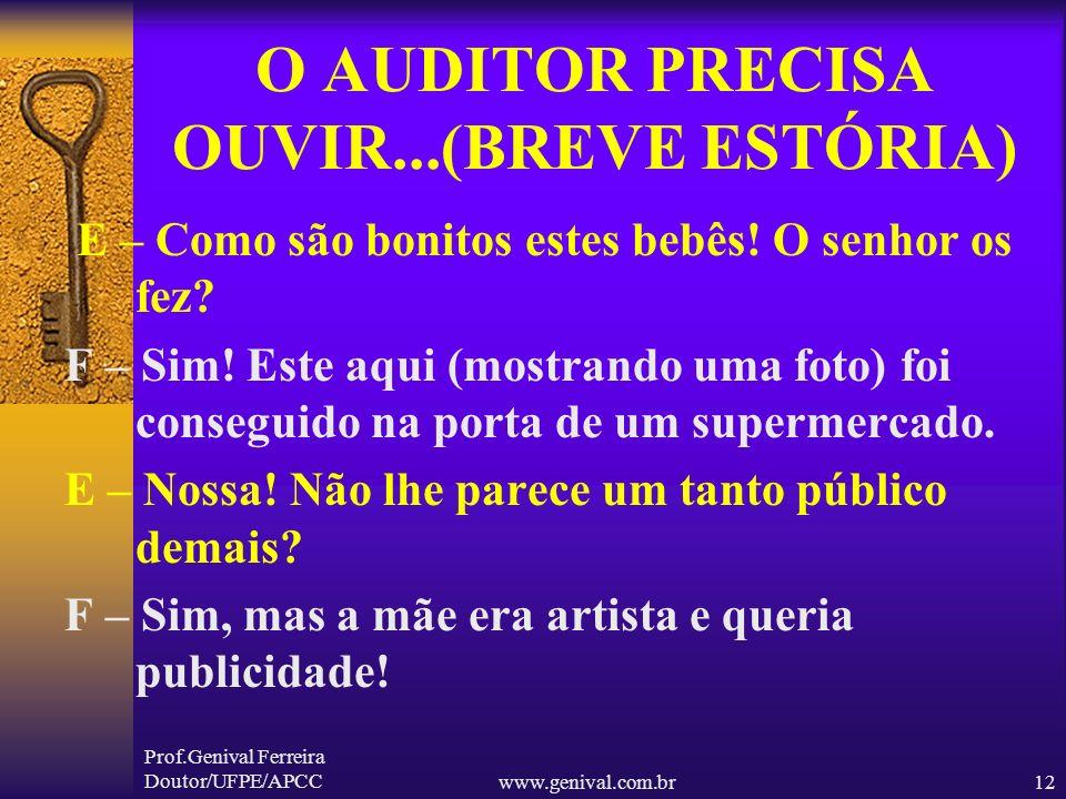 Prof.Genival Ferreira Doutor/UFPE/APCCwww.genival.com.br11 O AUDITOR PRECISA OUVIR...(BREVE ESTÓRIA) E – Nossa!!! Não é muito? F – É, mas só para gara