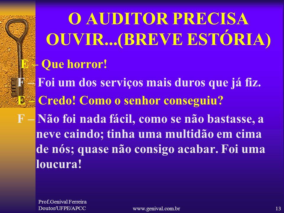 Prof.Genival Ferreira Doutor/UFPE/APCCwww.genival.com.br12 O AUDITOR PRECISA OUVIR...(BREVE ESTÓRIA) E – Como são bonitos estes bebês! O senhor os fez
