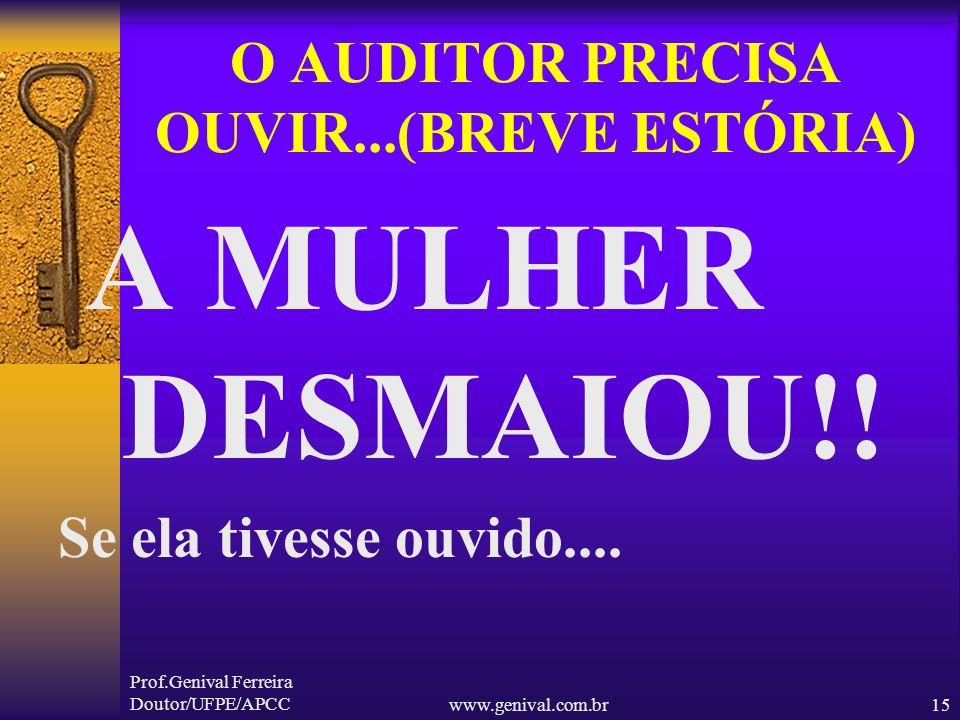 Prof.Genival Ferreira Doutor/UFPE/APCCwww.genival.com.br14 O AUDITOR PRECISA OUVIR...(BREVE ESTÓRIA) E – Ainda bem que sou discreta não quero que ning