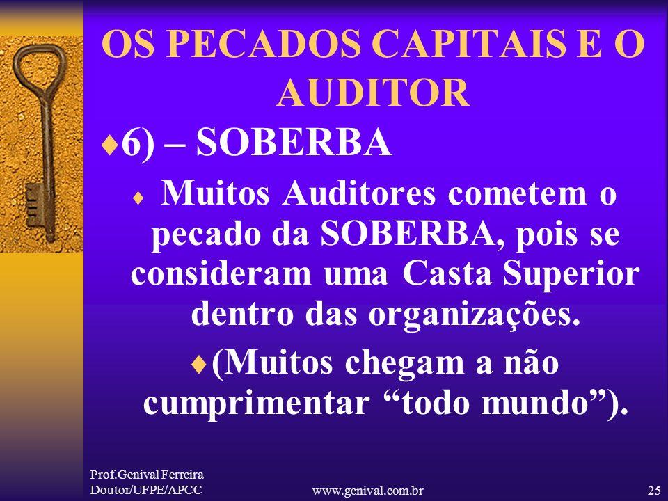 Prof.Genival Ferreira Doutor/UFPE/APCCwww.genival.com.br24 OS PECADOS CAPITAIS E O AUDITOR 5) – LUXÚRIA Muitos Auditores, com medo de cometerem o peca