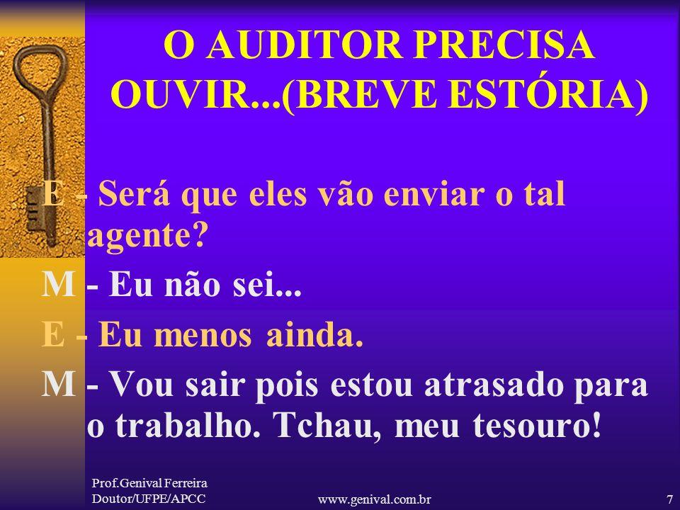 Prof.Genival Ferreira Doutor/UFPE/APCCwww.genival.com.br6 O AUDITOR PRECISA OUVIR...(BREVE ESTÓRIA) Surgiu numa residência, um diálogo entre marido e