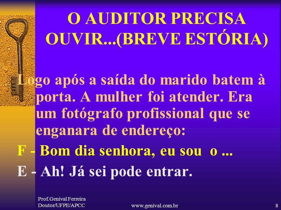 Prof.Genival Ferreira Doutor/UFPE/APCCwww.genival.com.br7 O AUDITOR PRECISA OUVIR...(BREVE ESTÓRIA) E - Será que eles vão enviar o tal agente? M - Eu