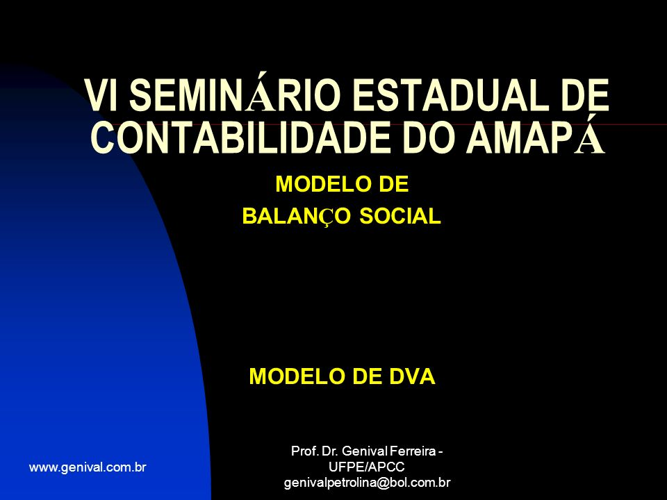 www.genival.com.br Prof. Dr. Genival Ferreira - UFPE/APCC genivalpetrolina@bol.com.br VI SEMIN Á RIO ESTADUAL DE CONTABILIDADE DO AMAP Á MODELO DE BAL