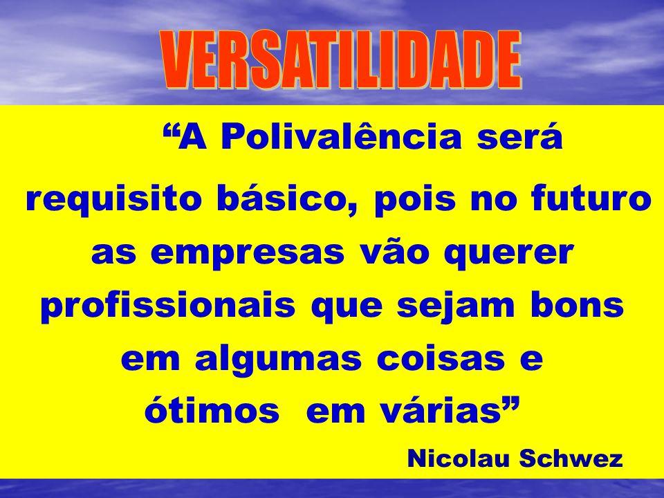 A Polivalência será requisito básico, pois no futuro as empresas vão querer profissionais que sejam bons em algumas coisas e ótimos em várias Nicolau