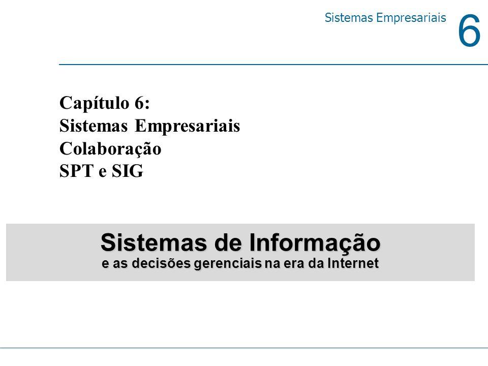 6 Sistemas Empresariais Capítulo 6: Sistemas Empresariais Colaboração SPT e SIG Sistemas de Informação e as decisões gerenciais na era da Internet