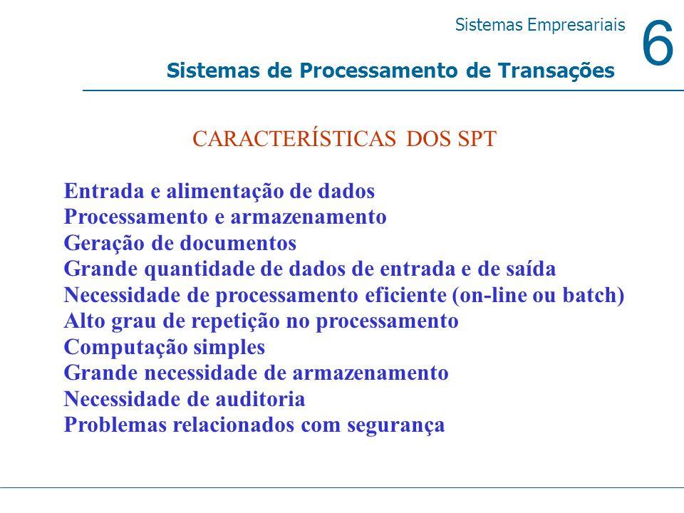 6 Sistemas Empresariais Sistemas de Processamento de Transações CARACTERÍSTICAS DOS SPT Entrada e alimentação de dados Processamento e armazenamento G
