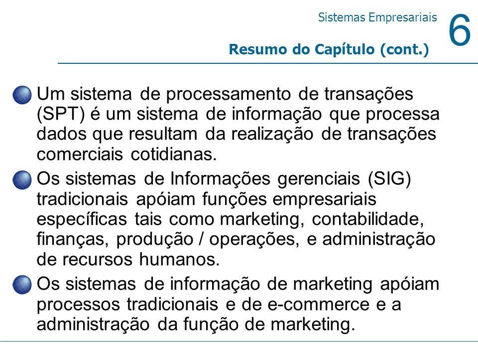 6 Sistemas Empresariais Um sistema de processamento de transações (SPT) é um sistema de informação que processa dados que resultam da realização de tr